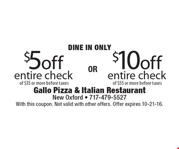 DINE IN ONLY. $5 off entire check of $35 or more before taxes. $10 off entire check of $55 or more before taxes. With this coupon. Not valid with other offers. Offer expires 10-21-16.