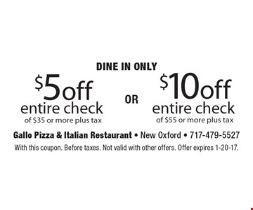 DINE IN ONLY $5 off entire check of $35 or more plus tax or $10 off entire check of $55 or more plus tax. With this coupon. Before taxes. Not valid with other offers. Offer expires 1-20-17.