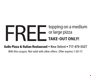 FREE topping on a medium or large pizza TAKE-OUT Only! With this coupon. Not valid with other offers. Offer expires 1-20-17.