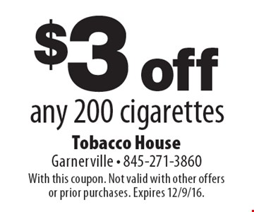 $3 off any 200 cigarettes. With this coupon. Not valid with other offers or prior purchases. Expires 12/9/16.