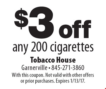$3 off any 200 cigarettes. With this coupon. Not valid with other offers or prior purchases. Expires 1/13/17.