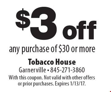 $3 off any purchase of $30 or more. With this coupon. Not valid with other offers or prior purchases. Expires 1/13/17.