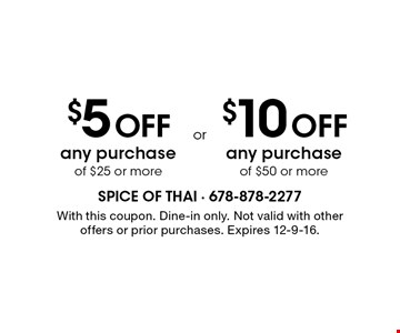 $5 off any purchase of $25 or more. $10 off any purchase of $50 or more. With this coupon. Dine-in only. Not valid with other offers or prior purchases. Expires 12-9-16.