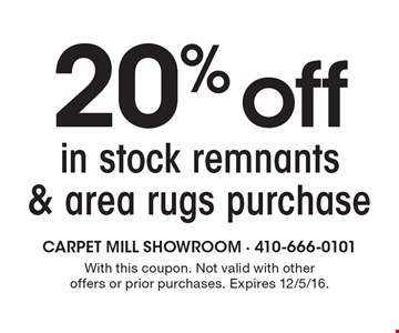 20% off in stock remnants & area rugs purchase. With this coupon. Not valid with other offers or prior purchases. Expires 12/5/16.