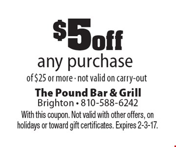 $5 off any purchase of $25 or more. Not valid on carry-out. With this coupon. Not valid with other offers, on holidays or toward gift certificates. Expires 2-3-17.