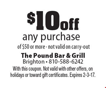 $10 off any purchase of $50 or more. Not valid on carry-out. With this coupon. Not valid with other offers, on holidays or toward gift certificates. Expires 2-3-17.