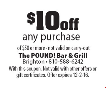 $10 off any purchase of $50 or more. Not valid on carry-out. With this coupon. Not valid with other offers or gift certificates. Offer expires 12-2-16.