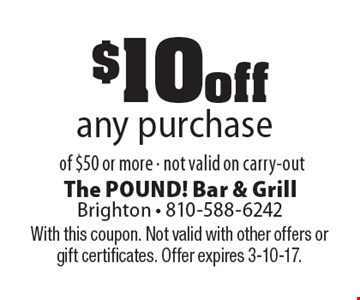 $10 off any purchase of $50 or more - not valid on carry-out. With this coupon. Not valid with other offers or gift certificates. Offer expires 3-10-17.