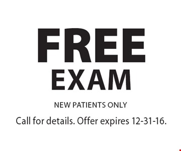 FREE Exam NEW PATIENTS ONLY. Call for details. Offer expires 12-31-16.