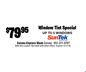 Window Tint Special UP TO 5 WINDOWS. With this coupon. Not valid with other offers. Expires 12-2-16.