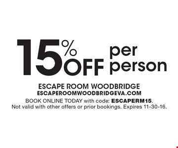 15% Off per person. Book Online Today with code: ESCAPERM15. Not valid with other offers or prior bookings. Expires 11-30-16.