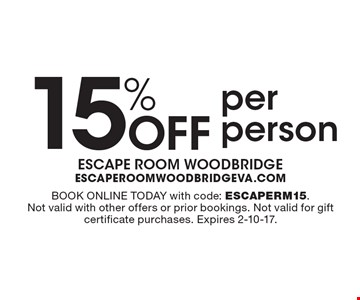15% Off per person. Book Online Today with code: ESCAPERM15. Not valid with other offers or prior bookings. Not valid for gift certificate purchases. Expires 2-10-17.