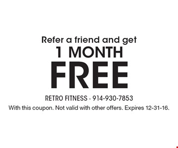 Refer a friend and get 1 month Free. With this coupon. Not valid with other offers. Expires 12-31-16.