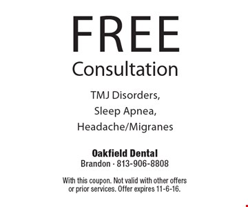 FREE Consultation TMJ Disorders, Sleep Apnea, Headache/Migranes. With this coupon. Not valid with other offers or prior services. Offer expires 11-6-16.