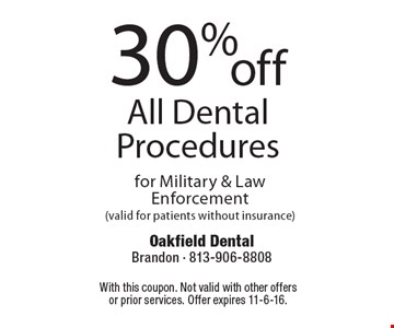 30% off All Dental Procedures for Military & Law Enforcement (valid for patients without insurance). With this coupon. Not valid with other offers or prior services. Offer expires 11-6-16.