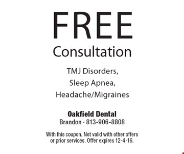 FREE Consultation. TMJ Disorders, Sleep Apnea, Headache/Migraines. With this coupon. Not valid with other offers or prior services. Offer expires 12-4-16.