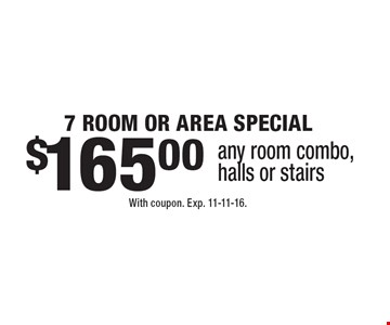 $165.00 7 Room Or Area Special any room combo, halls or stairs. With coupon. Exp. 11-11-16.