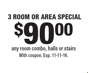 3 Room Or Area Special. $90.00 any room combo, halls or stairs. With coupon. Exp. 11-11-16.
