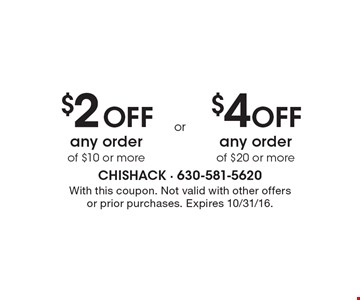 $2 Off any order of $10 or more OR $4 Off any order of $20 or more. With this coupon. Not valid with other offers or prior purchases. Expires 10/31/16.