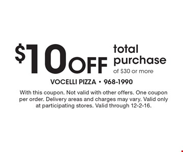$10 Off total purchase of $30 or more. With this coupon. Not valid with other offers. One coupon per order. Delivery areas and charges may vary. Valid only at participating stores. Valid through 12-2-16.