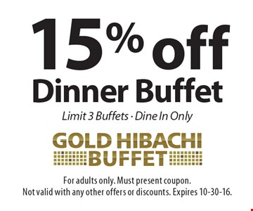 15% off Dinner Buffet Limit 3 Buffets • Dine In Only . For adults only. Must present coupon. Not valid with any other offers or discounts. Expires 10-30-16.