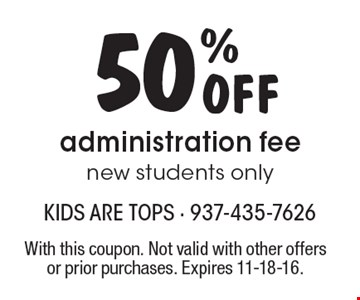 50% Off administration fee new students only. With this coupon. Not valid with other offers or prior purchases. Expires 11-18-16.
