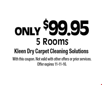 ONLY $99.95 5 Rooms. With this coupon. Not valid with other offers or prior services. Offer expires 11-11-16.