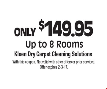ONLY $149.95 Up to 8 Rooms. With this coupon. Not valid with other offers or prior services. Offer expires 2-3-17.