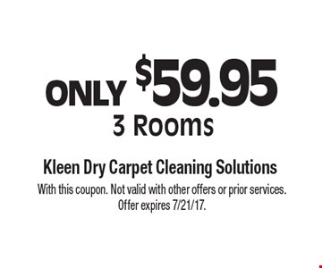 ONLY $59.95 3 Rooms. With this coupon. Not valid with other offers or prior services. Offer expires 7/21/17.
