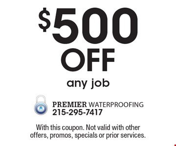 $500 Off any job. With this coupon. Not valid with other offers, promos, specials or prior services.