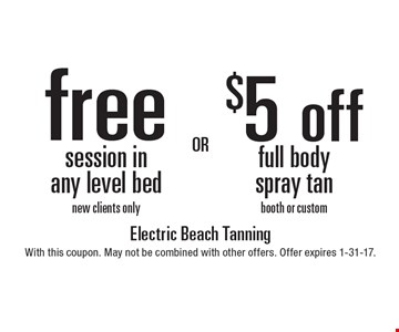 $5 off full body spray tan booth or custom. Free session in any level bed new clients only. With this coupon. May not be combined with other offers. Offer expires 1-31-17.