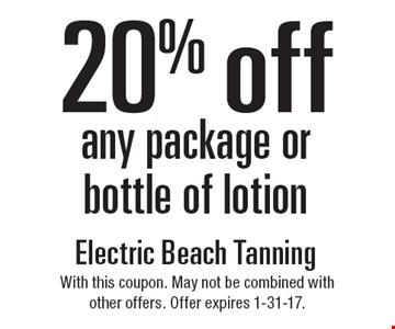 20% off any package or bottle of lotion. With this coupon. May not be combined with other offers. Offer expires 1-31-17.