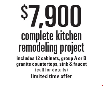 $7,900 for a complete kitchen remodeling project. Includes 12 cabinets, group A or B granite countertops, sink & faucet (call for details) limited time offer.