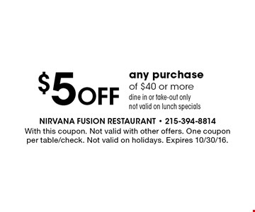 $5 Off any purchase of $40 or more. Dine in or take-out only. Not valid on lunch specials. With this coupon. Not valid with other offers. One coupon per table/check. Not valid on holidays. Expires 10/30/16.