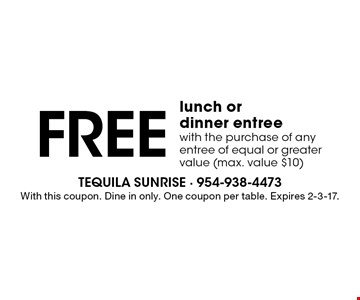 Free lunch or dinner entree with the purchase of any entree of equal or greater value (max. value $10). With this coupon. Dine in only. One coupon per table. Expires 2-3-17.