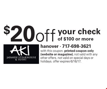$20 off your check of $100 or more. With this coupon. Printed coupon only (website or magazine). Not valid with any other offers. Not valid on special days or holidays. Offer expires 6/16/17.