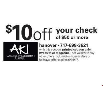 $10 off your check of $50 or more. With this coupon. Printed coupon only (website or magazine). Not valid with any other offers. Not valid on special days or holidays. Offer expires 6/16/17.