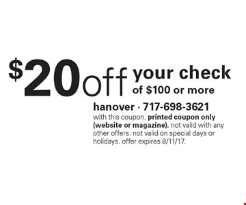 $20 off your check of $100 or more. with this coupon. printed coupon only (website or magazine). not valid with any other offers. not valid on special days or holidays. offer expires 8/11/17.