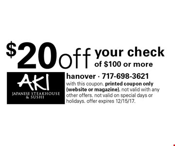 $20 off your check of $100 or more. With this coupon. Printed coupon only (website or magazine). Not valid with any other offers. Not valid on special days or holidays. Offer expires 12/15/17.