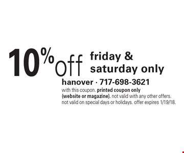 10%off friday & saturday only. with this coupon. printed coupon only (website or magazine). not valid with any other offers. not valid on special days or holidays. offer expires 1/19/18.