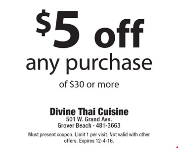 $5 off any purchase of $30 or more. Must present coupon. Limit 1 per visit. Not valid with other offers. Expires 12-4-16.
