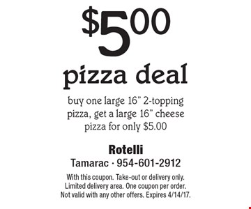 $5.00 pizza deal. Buy one large 16