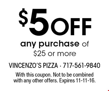 $5 OFF any purchase of $25 or more. With this coupon. Not to be combined with any other offers. Expires 11-11-16.