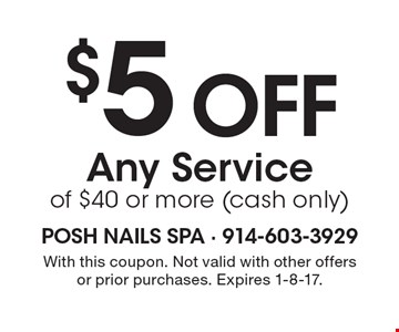 $5 Off Any Service of $40 or more (cash only). With this coupon. Not valid with other offers or prior purchases. Expires 1-8-17.