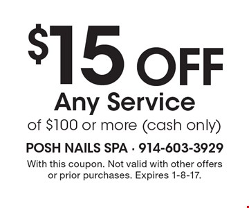 $15 Off Any Service of $100 or more (cash only). With this coupon. Not valid with other offers or prior purchases. Expires 1-8-17.