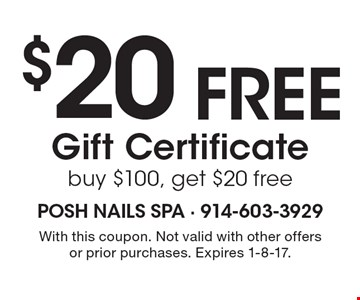 $20 Free Gift Certificate buy $100, get $20 free. With this coupon. Not valid with other offers or prior purchases. Expires 1-8-17.