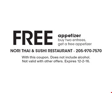 FREE appetizer. buy two entrees, get a free appetizer. With this coupon. Does not include alcohol. Not valid with other offers. Expires 12-2-16.