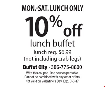 Mon.-Sat. Lunch Only. 10% off lunch buffet. Lunch reg. $6.99 (not including crab legs). With this coupon. One coupon per table. Cannot be combined with any other offers. Not valid on Valentine's Day. Exp. 3-3-17.