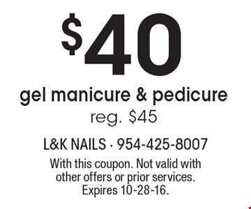 $40 gel manicure & pedicure. reg. $45. With this coupon. Not valid with other offers or prior services. Expires 10-28-16.