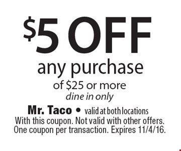 $5 off any purchase of $25 or moredine in only. With this coupon. Not valid with other offers. One coupon per transaction. Expires 11/4/16.